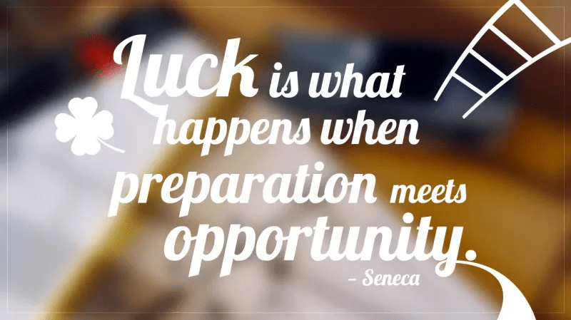 Luck is what happens when preparation meets oportunity